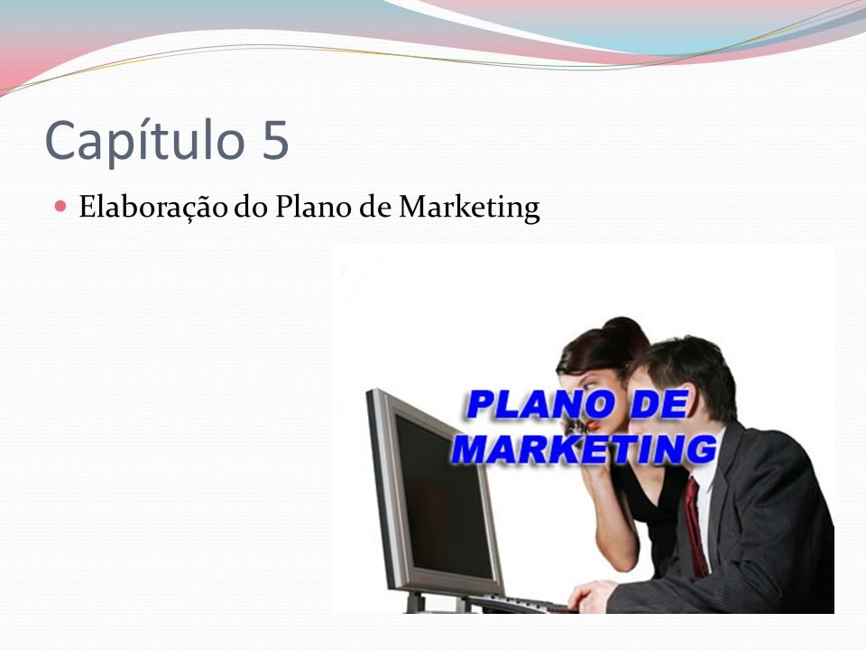 Capítulo 5 Elaboração do Plano de Marketing