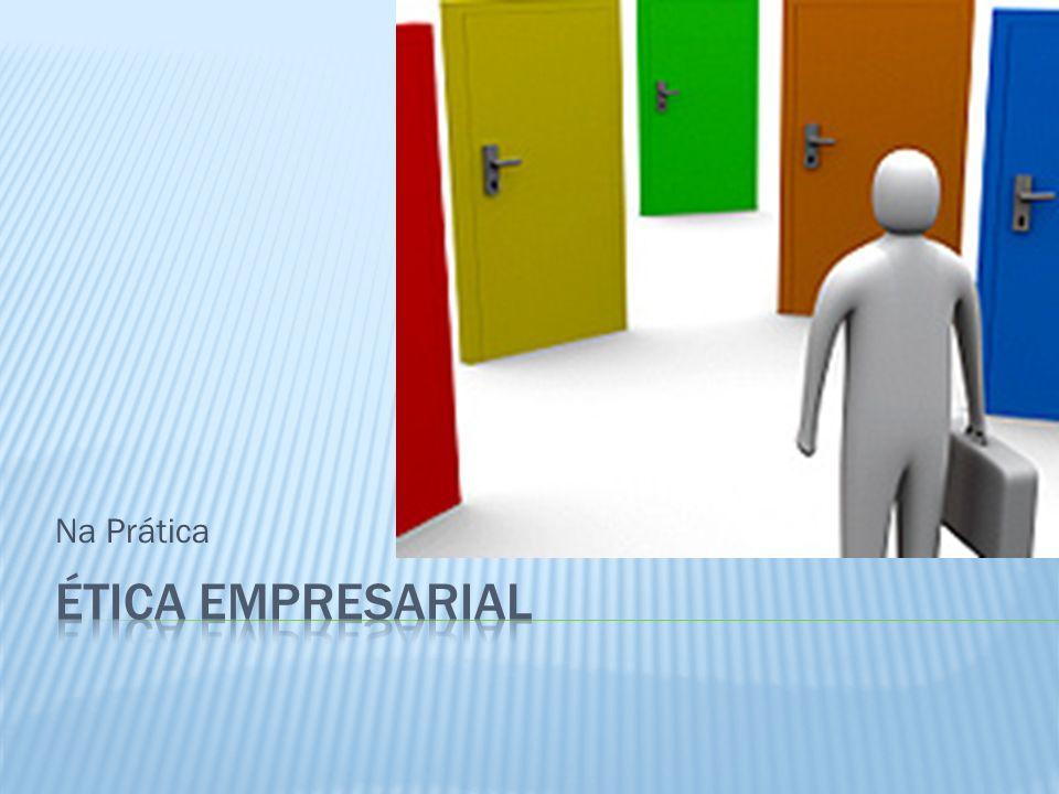 Na Prática Ética Empresarial