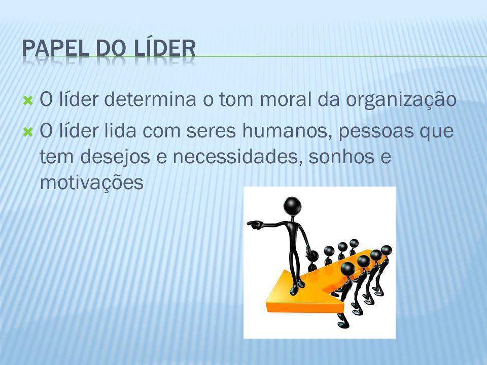 Papel do líder O líder determina o tom moral da organização