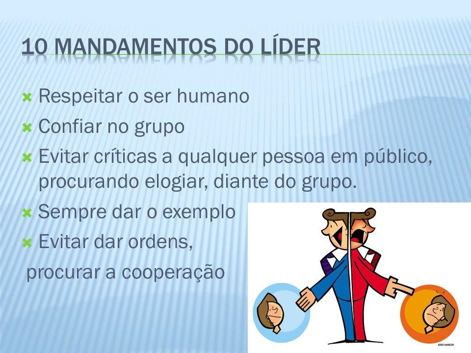 10 mandamentos do líder Respeitar o ser humano Confiar no grupo
