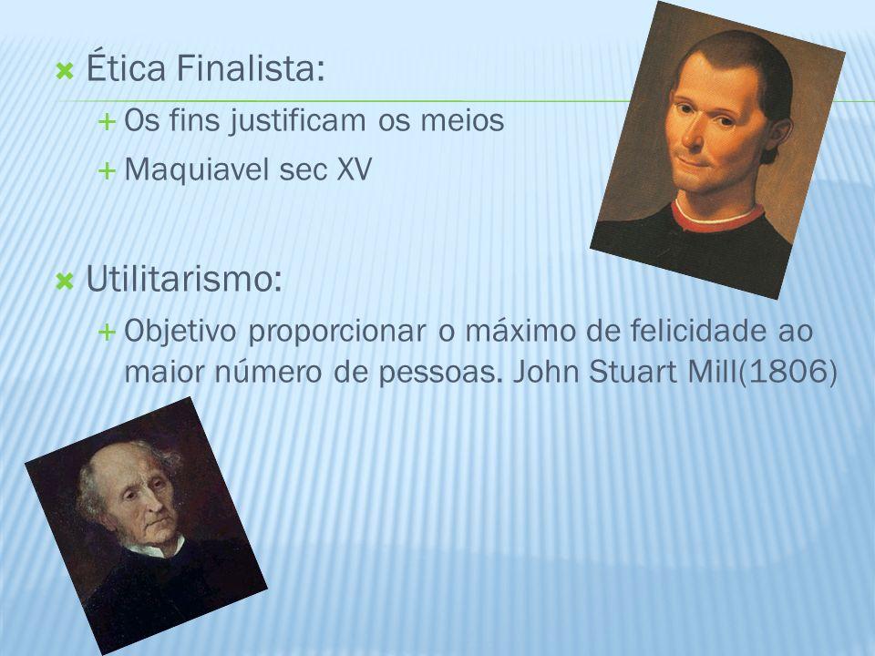 Ética Finalista: Utilitarismo: Os fins justificam os meios