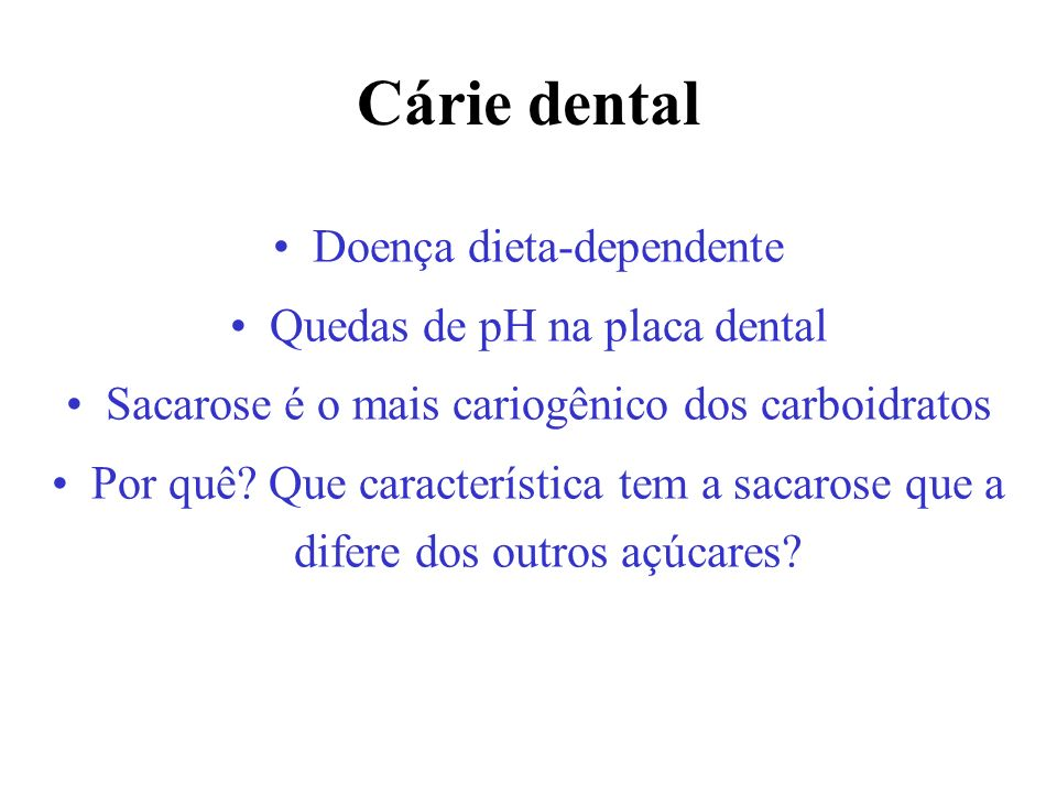 Cárie dental Doença dieta-dependente Quedas de pH na placa dental