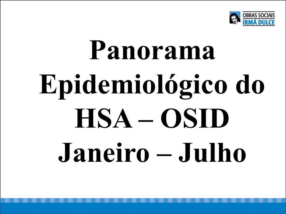 Panorama Epidemiológico do HSA – OSID