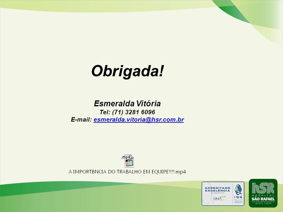 Obrigada. Esmeralda Vitória Tel: (71) 3281 6096 E-mail: esmeralda