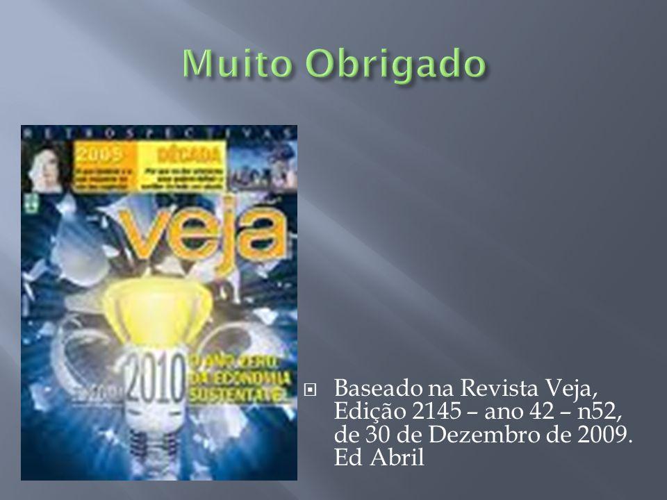 Muito Obrigado Baseado na Revista Veja, Edição 2145 – ano 42 – n52, de 30 de Dezembro de 2009.