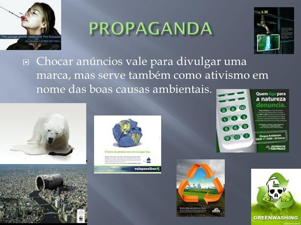 PROPAGANDA Chocar anúncios vale para divulgar uma marca, mas serve também como ativismo em nome das boas causas ambientais.