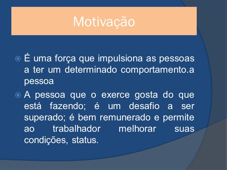 Motivação É uma força que impulsiona as pessoas a ter um determinado comportamento.a pessoa.