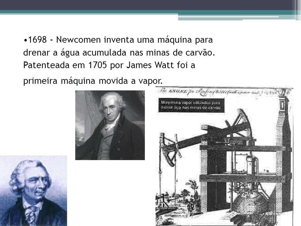 1698 - Newcomen inventa uma máquina para drenar a água acumulada nas minas de carvão.