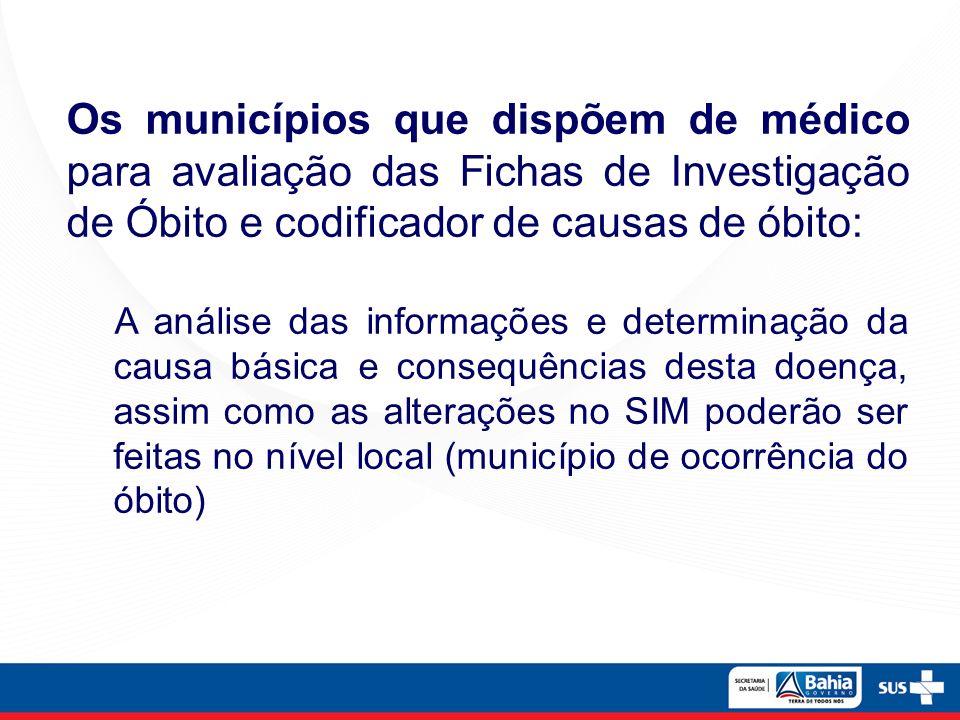 Os municípios que dispõem de médico para avaliação das Fichas de Investigação de Óbito e codificador de causas de óbito: