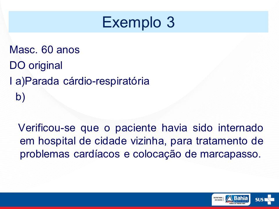 Exemplo 3 Masc. 60 anos DO original I a)Parada cárdio-respiratória b)