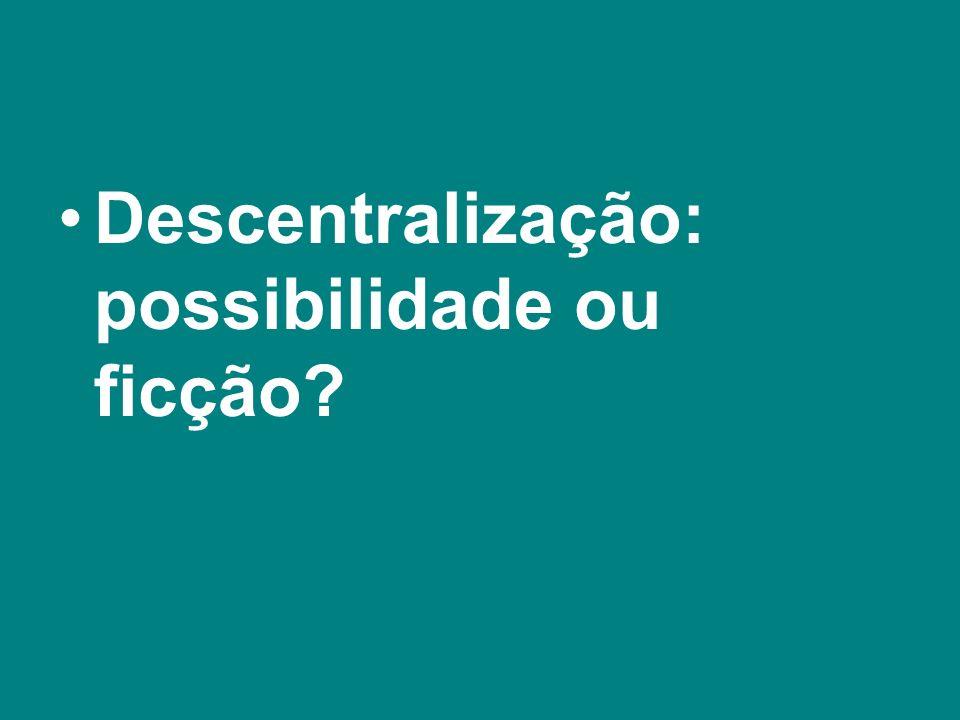 Descentralização: possibilidade ou ficção