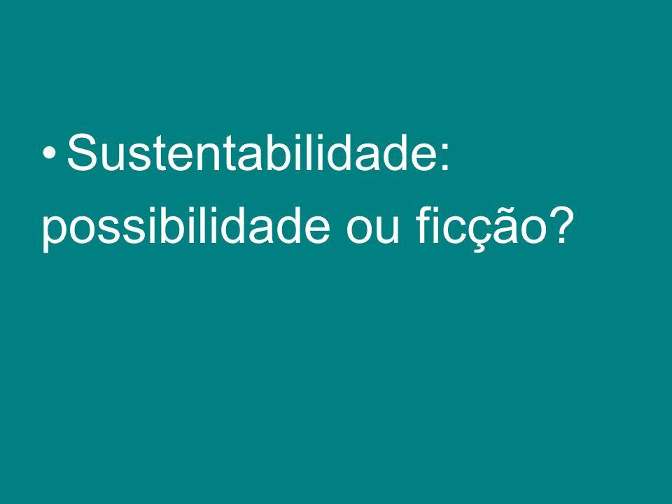 Sustentabilidade: possibilidade ou ficção