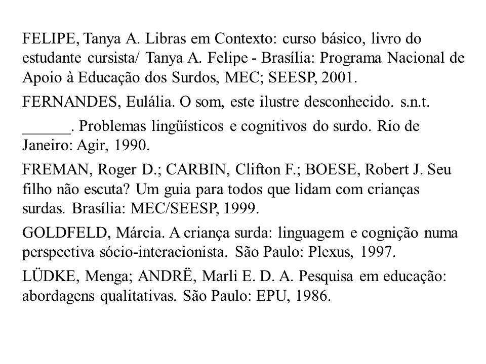 FELIPE, Tanya A. Libras em Contexto: curso básico, livro do estudante cursista/ Tanya A. Felipe - Brasília: Programa Nacional de Apoio à Educação dos Surdos, MEC; SEESP, 2001.
