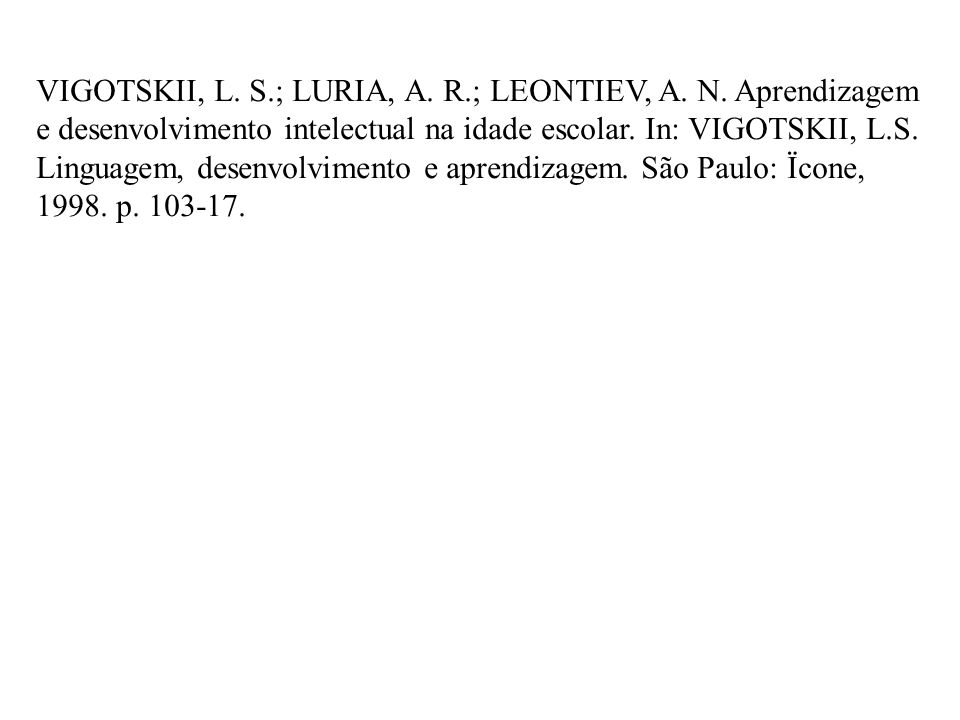 VIGOTSKII, L. S. ; LURIA, A. R. ; LEONTIEV, A. N