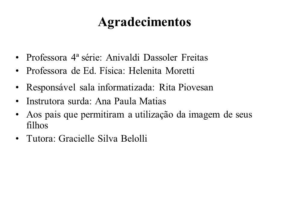 Agradecimentos Professora 4ª série: Anivaldi Dassoler Freitas