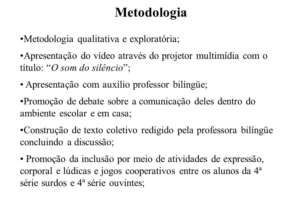 Metodologia Metodologia qualitativa e exploratória;