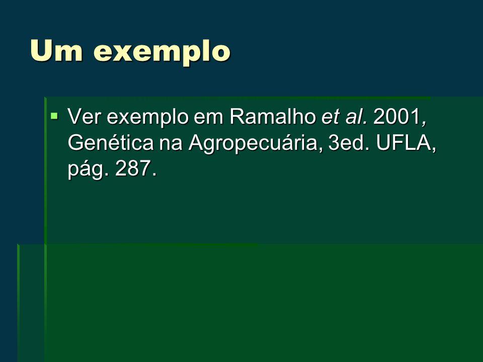 Um exemplo Ver exemplo em Ramalho et al. 2001, Genética na Agropecuária, 3ed. UFLA, pág. 287.