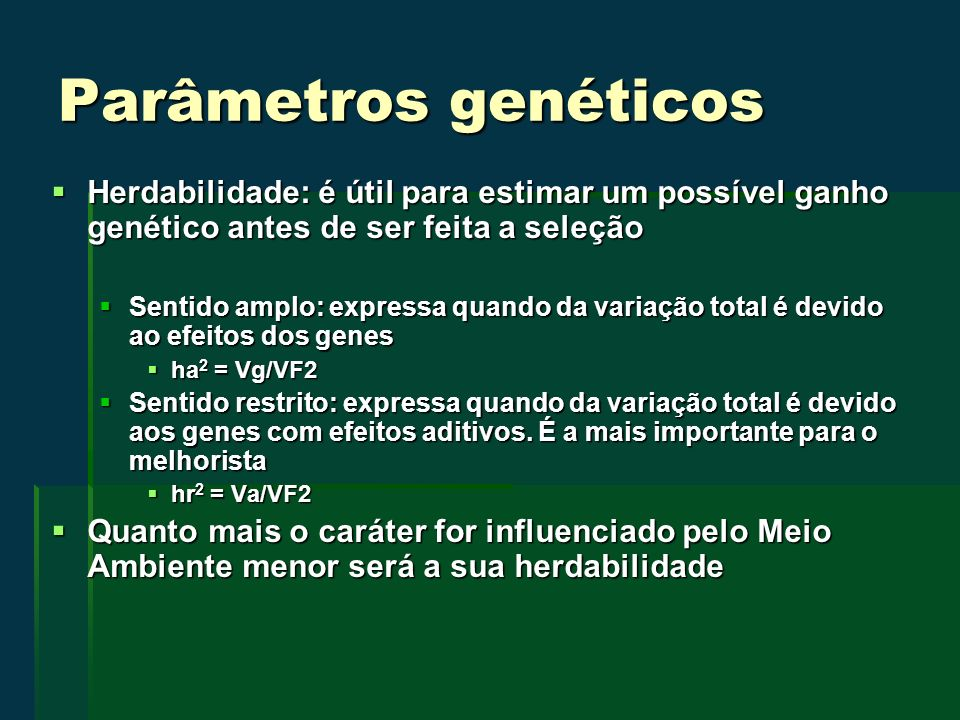 Parâmetros genéticos Herdabilidade: é útil para estimar um possível ganho genético antes de ser feita a seleção.