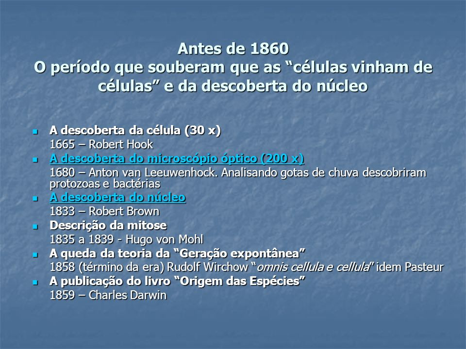 Antes de 1860 O período que souberam que as células vinham de células e da descoberta do núcleo