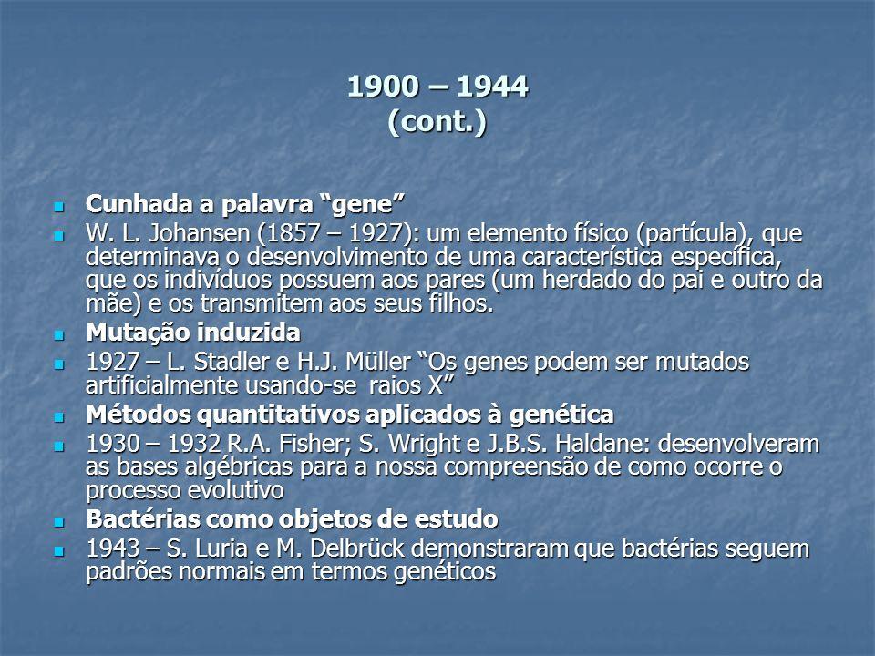 1900 – 1944 (cont.) Cunhada a palavra gene
