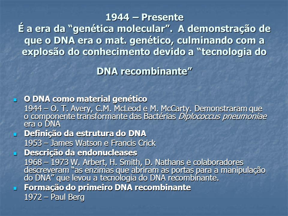 1944 – Presente É a era da genética molecular