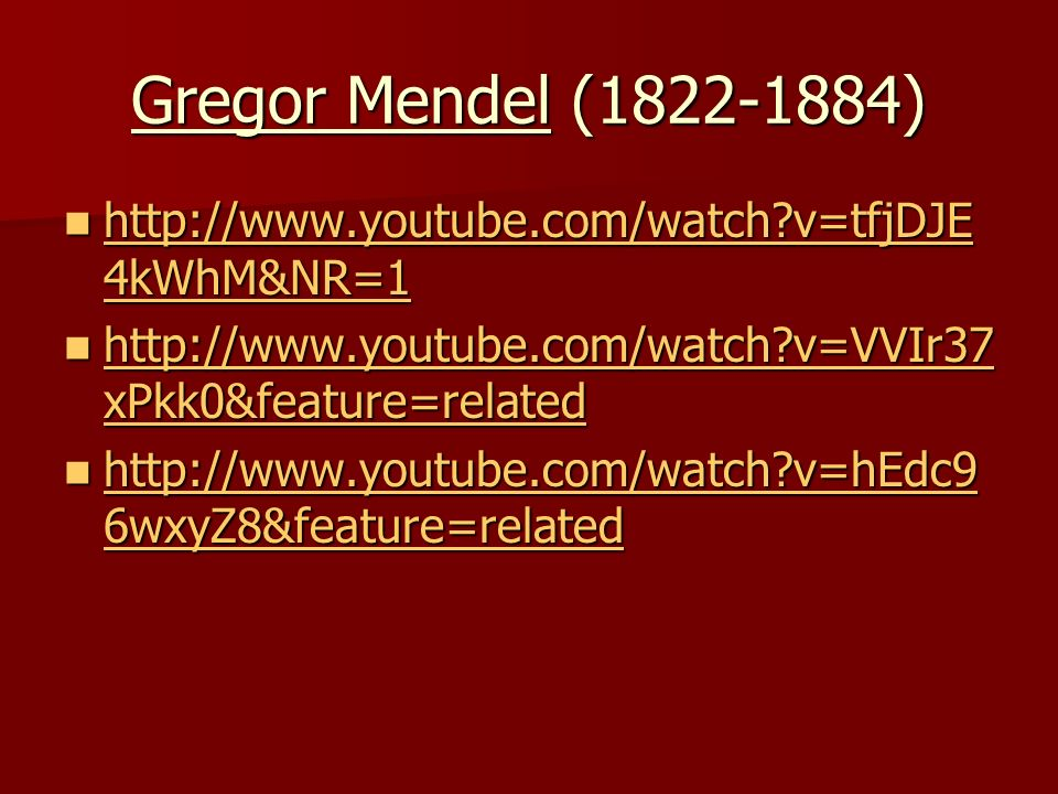 Gregor Mendel (1822-1884) http://www.youtube.com/watch v=tfjDJE4kWhM&NR=1. http://www.youtube.com/watch v=VVIr37xPkk0&feature=related.