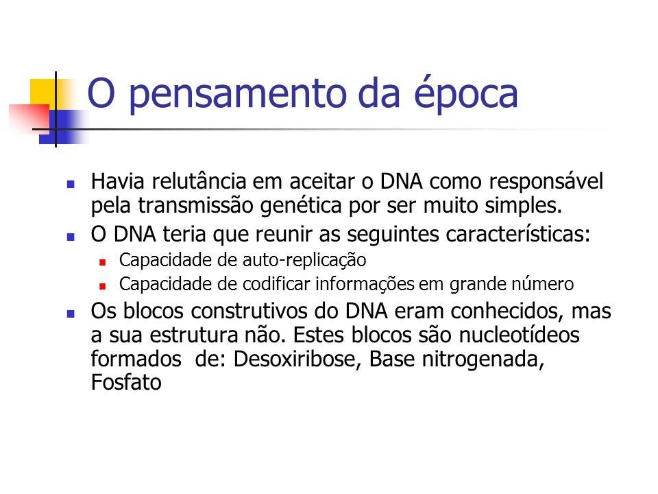 O pensamento da época Havia relutância em aceitar o DNA como responsável pela transmissão genética por ser muito simples.