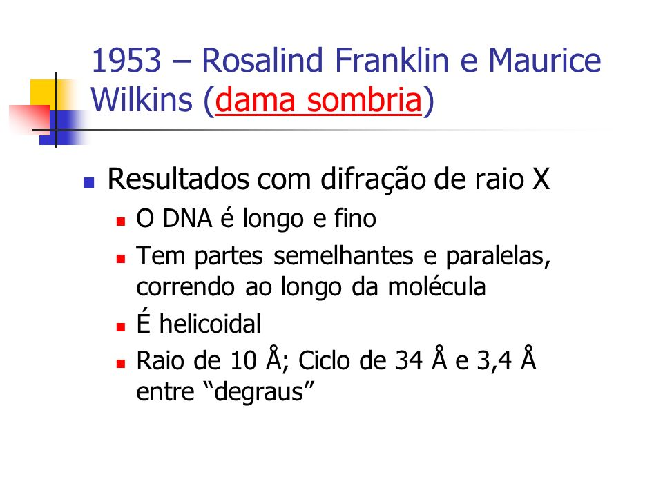 1953 – Rosalind Franklin e Maurice Wilkins (dama sombria)