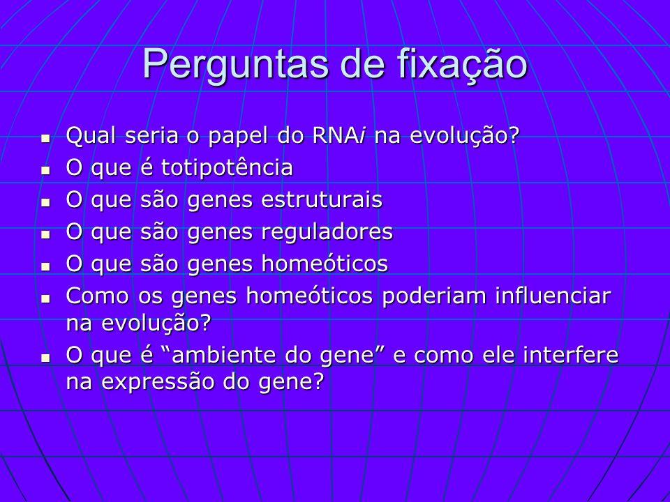 Perguntas de fixação Qual seria o papel do RNAi na evolução