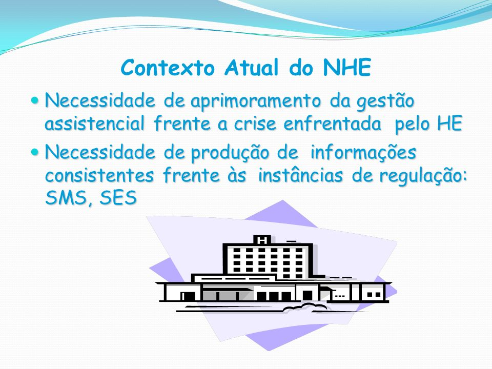 Contexto Atual do NHENecessidade de aprimoramento da gestão assistencial frente a crise enfrentada pelo HE.