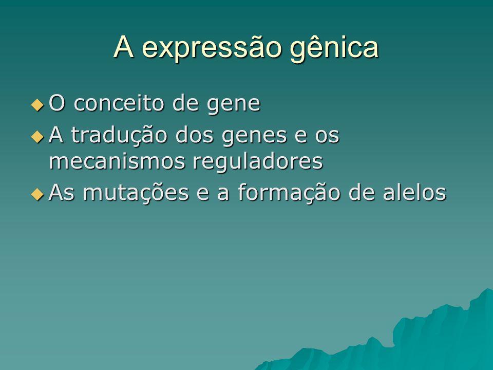 A expressão gênica O conceito de gene