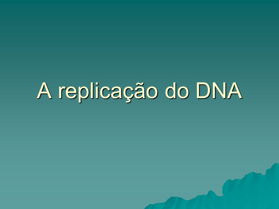 A replicação do DNA