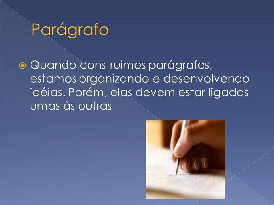 Parágrafo Quando construímos parágrafos, estamos organizando e desenvolvendo idéias.