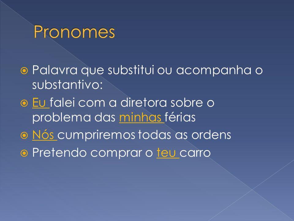 Pronomes Palavra que substitui ou acompanha o substantivo: