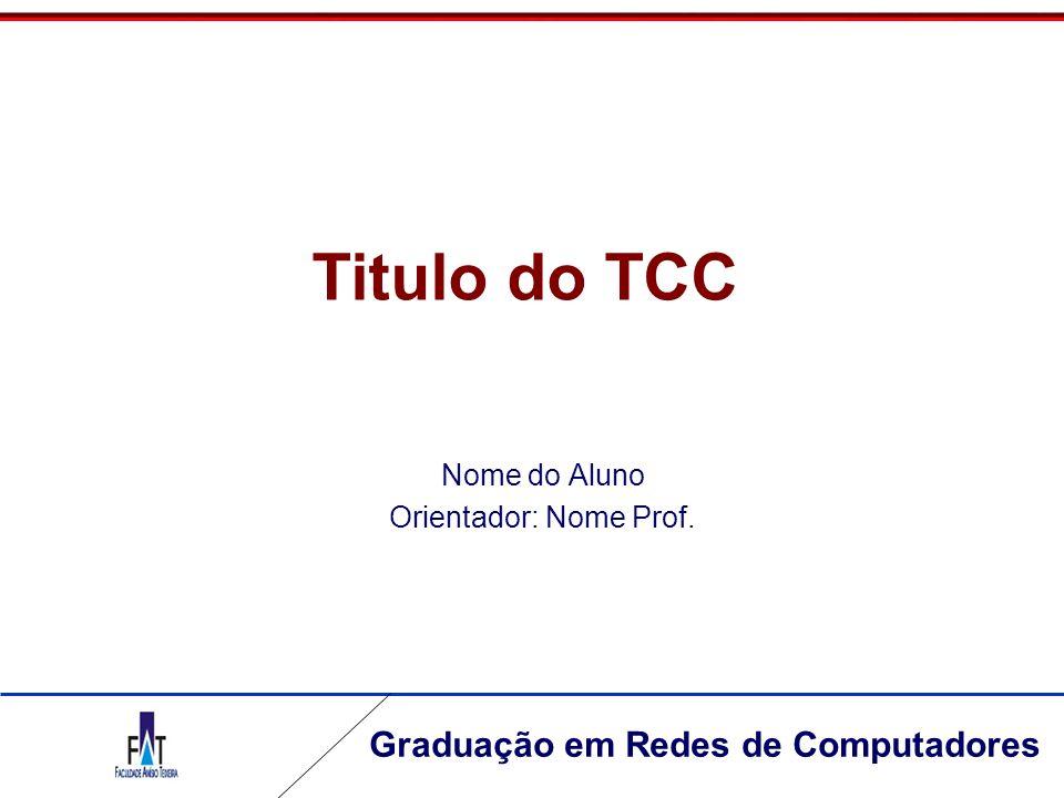 Titulo do TCC Nome do Aluno Orientador: Nome Prof.