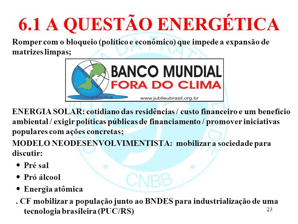 6.1 A QUESTÃO ENERGÉTICA Romper com o bloqueio (político e econômico) que impede a expansão de matrizes limpas;