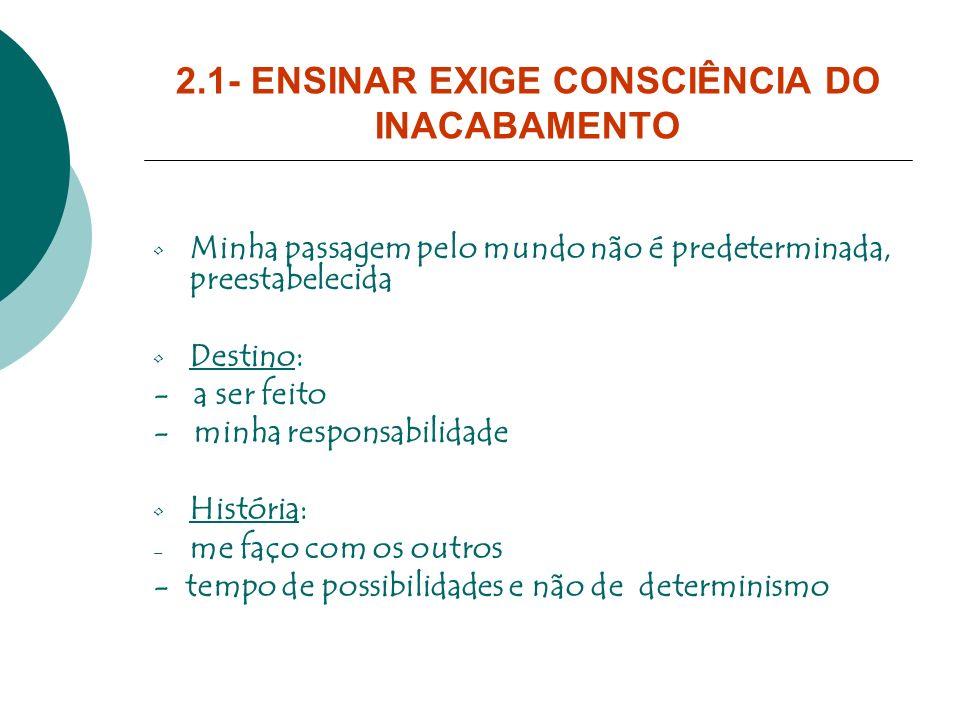 2.1- ENSINAR EXIGE CONSCIÊNCIA DO INACABAMENTO