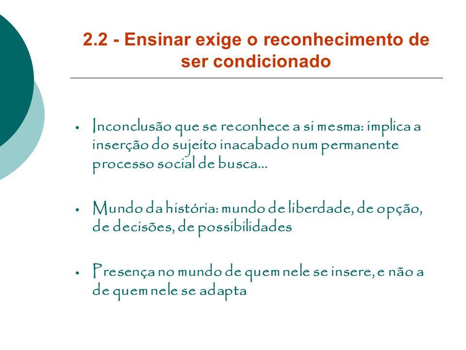 2.2 - Ensinar exige o reconhecimento de ser condicionado