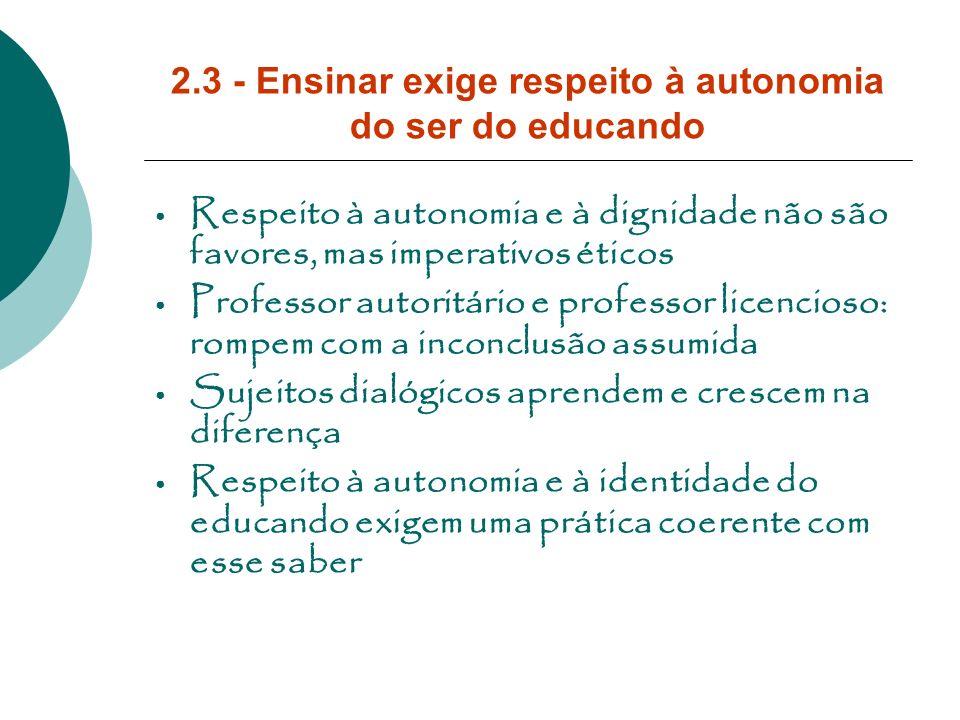 2.3 - Ensinar exige respeito à autonomia do ser do educando
