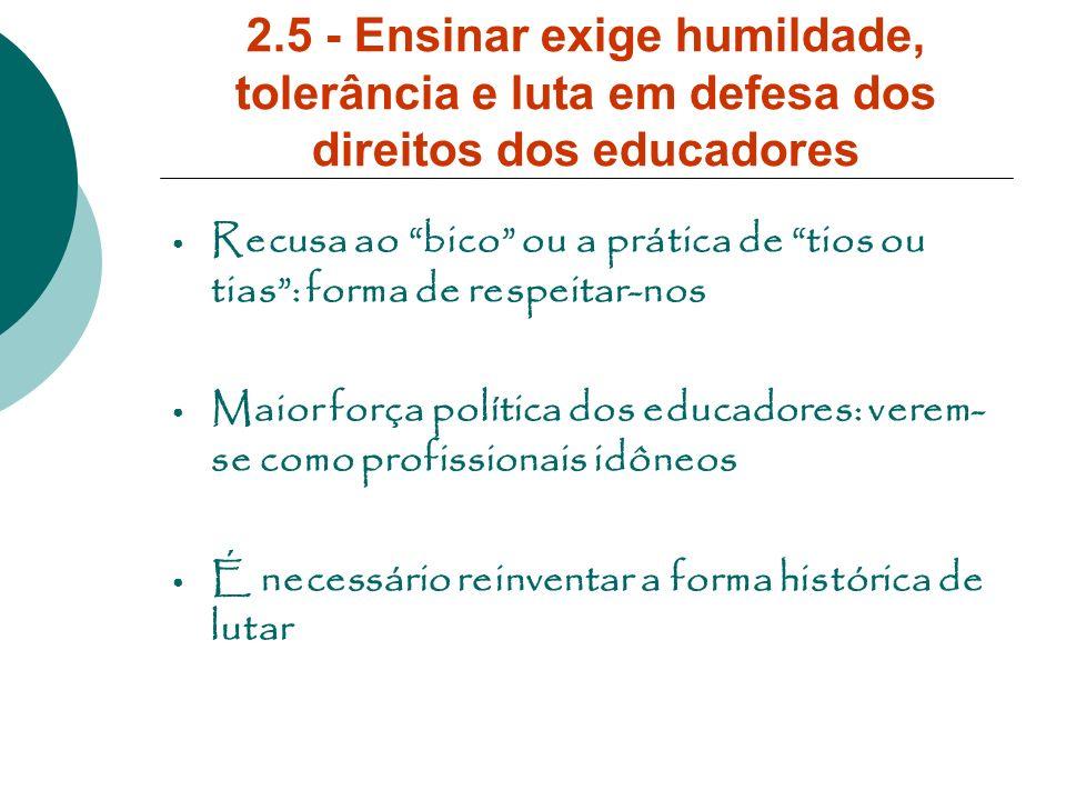2.5 - Ensinar exige humildade, tolerância e luta em defesa dos direitos dos educadores