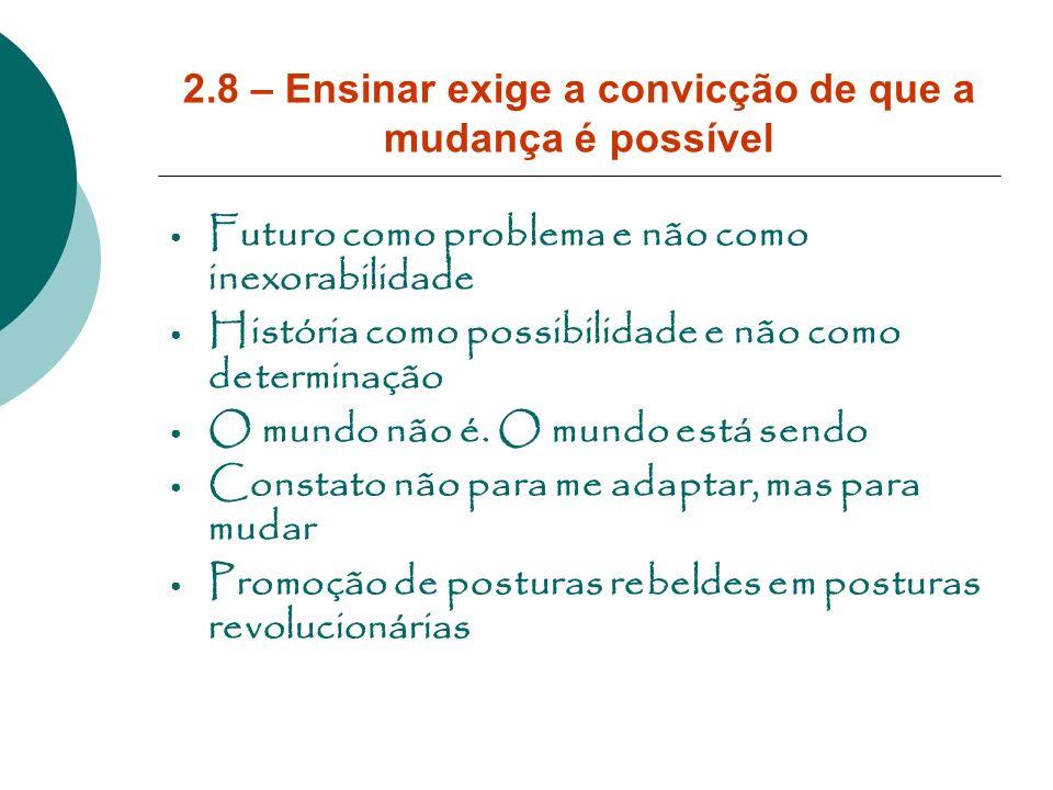2.8 – Ensinar exige a convicção de que a mudança é possível