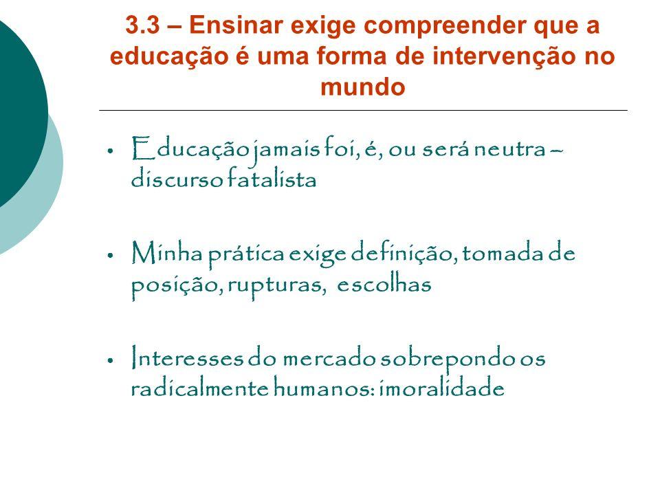 3.3 – Ensinar exige compreender que a educação é uma forma de intervenção no mundo