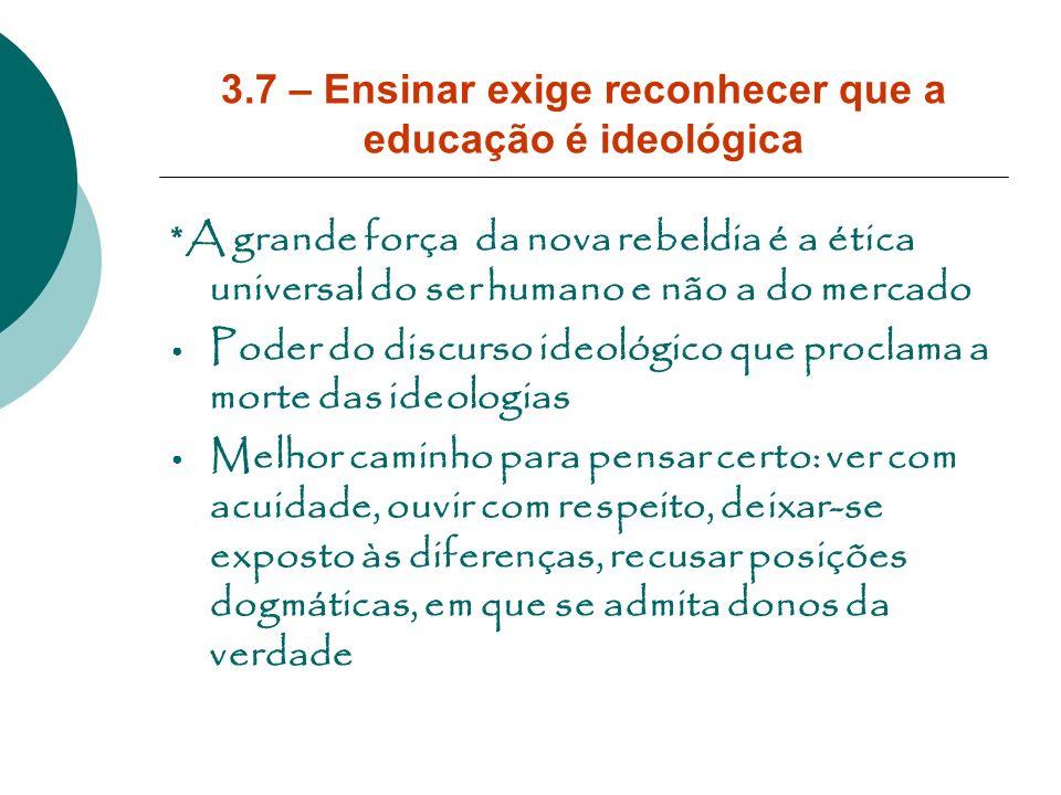 3.7 – Ensinar exige reconhecer que a educação é ideológica