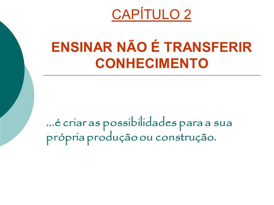 CAPÍTULO 2 ENSINAR NÃO É TRANSFERIR CONHECIMENTO