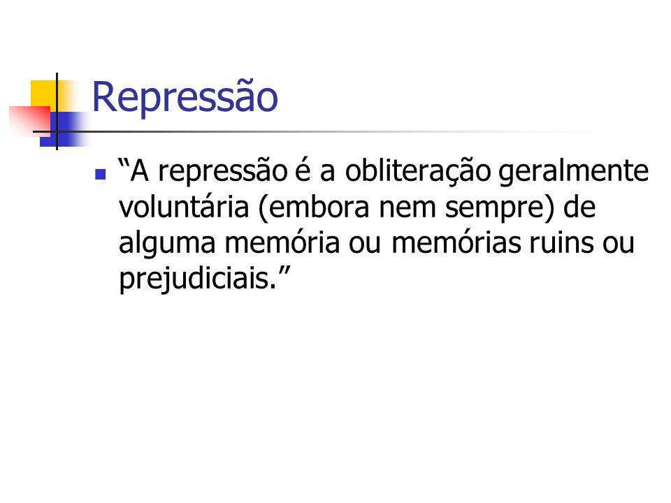 Repressão A repressão é a obliteração geralmente voluntária (embora nem sempre) de alguma memória ou memórias ruins ou prejudiciais.