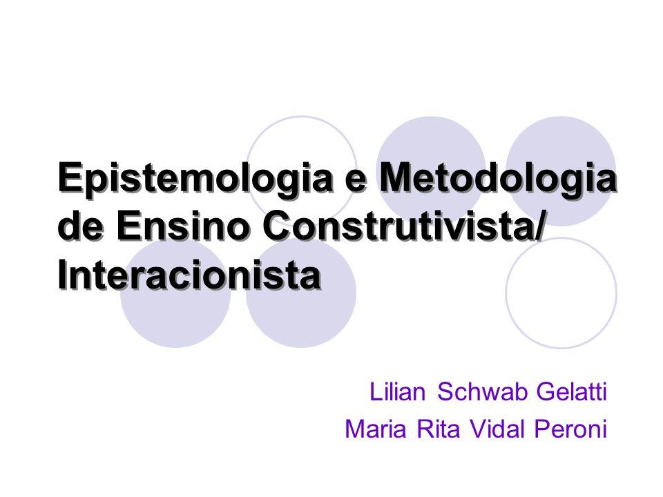 Epistemologia e Metodologia de Ensino Construtivista/ Interacionista