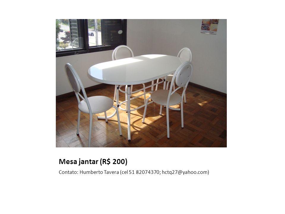 Mesa jantar (R$ 200) Contato: Humberto Tavera (cel 51 82074370; hctq27@yahoo.com)