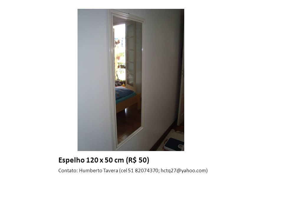 Espelho 120 x 50 cm (R$ 50) Contato: Humberto Tavera (cel 51 82074370; hctq27@yahoo.com)