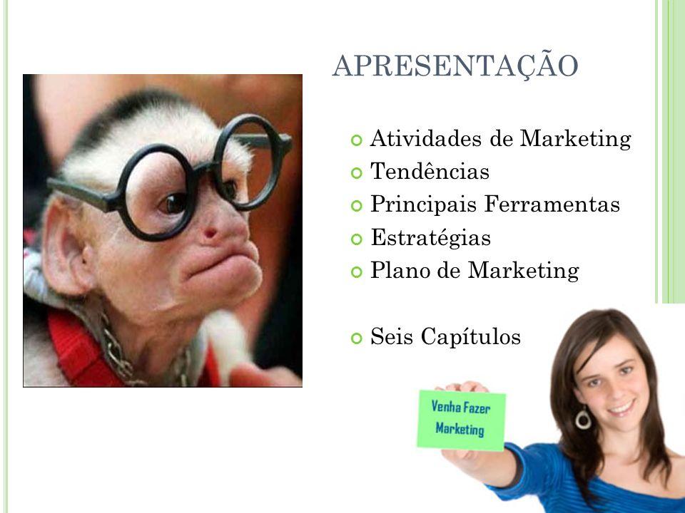 APRESENTAÇÃO Atividades de Marketing Tendências Principais Ferramentas