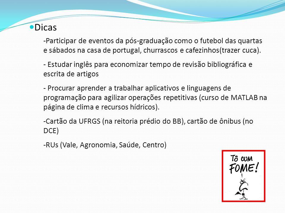 Dicas Participar de eventos da pós-graduação como o futebol das quartas e sábados na casa de portugal, churrascos e cafezinhos(trazer cuca).